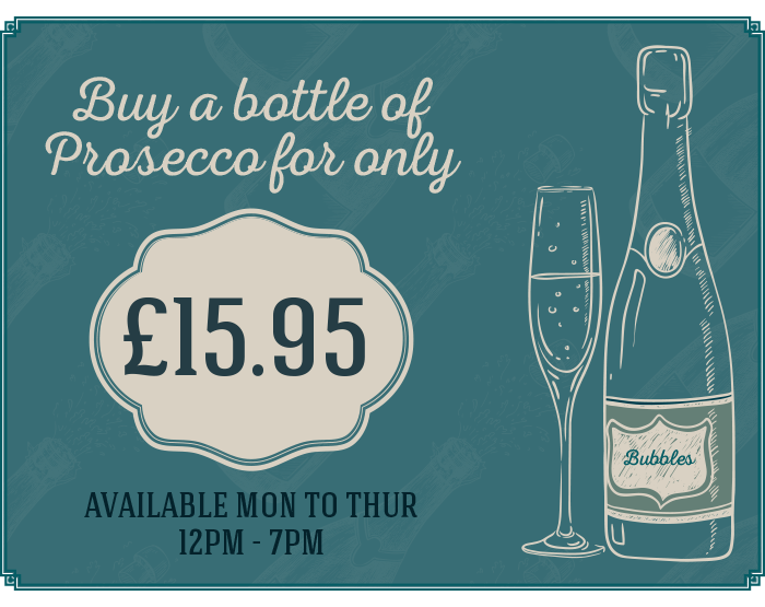 Buy a bottle of Prosecco for only £15.95 Available mon to thur 12pm - 7pm