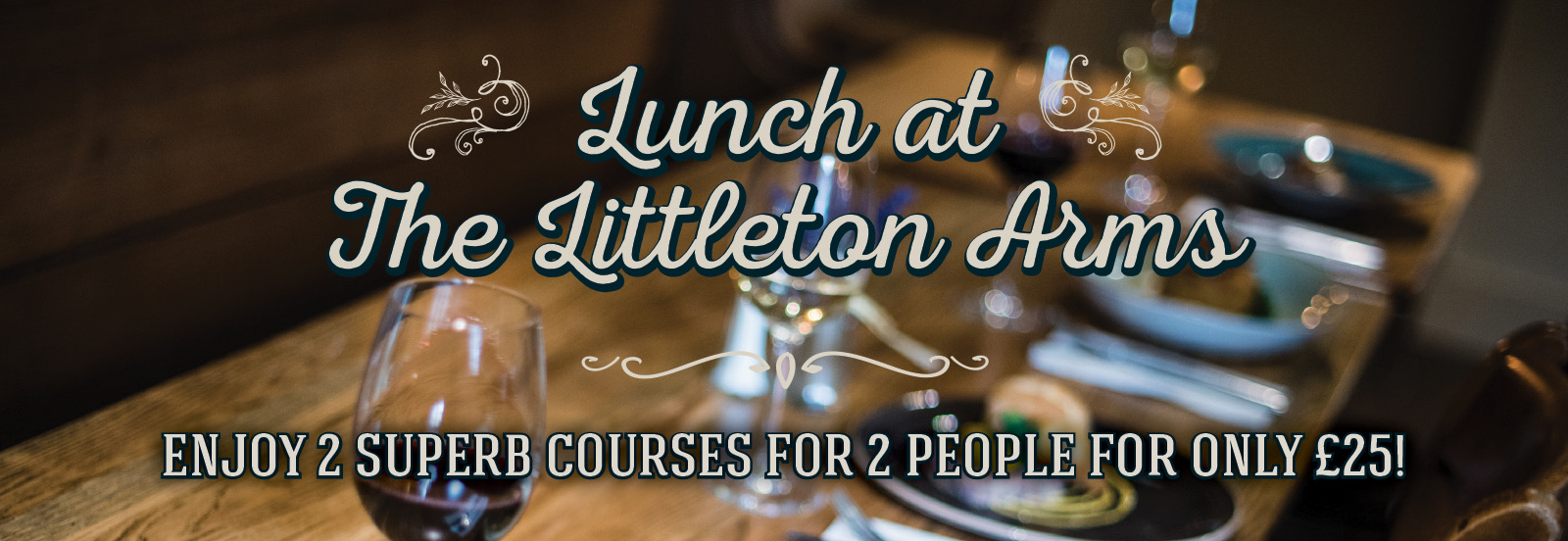 Lunch at The Littleton Arms – enjoy 2 superb courses for 2 people for only £25!