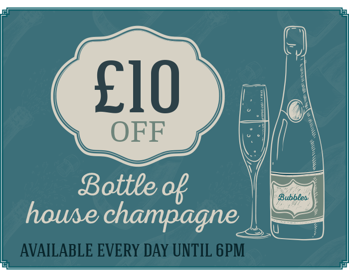 £10 Off Bottle of house champagne - available every day until 6pm