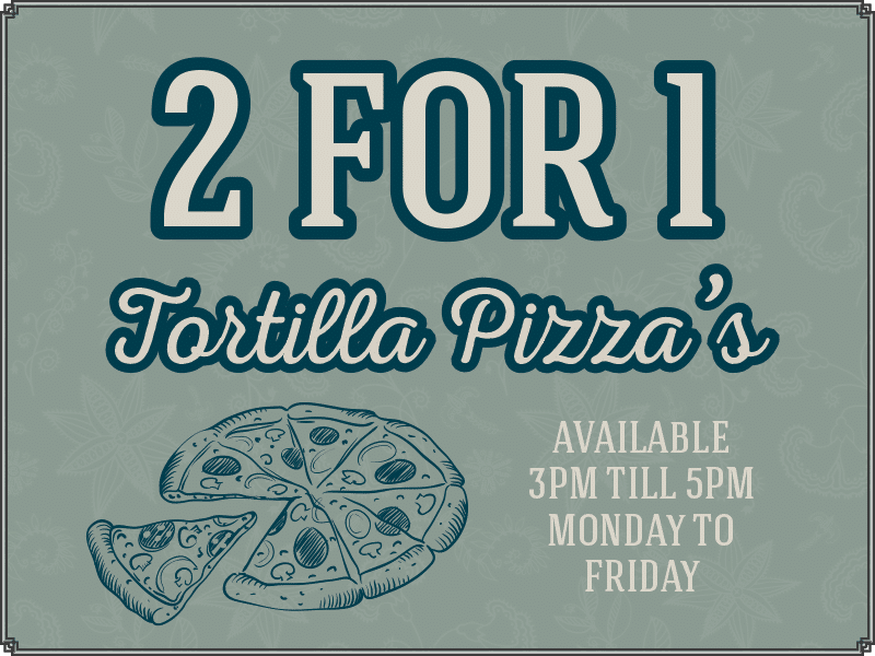 Littleton Arms- 2 for 1 Tortilla Pizza's. available 3pm till 5pm monday to friday.