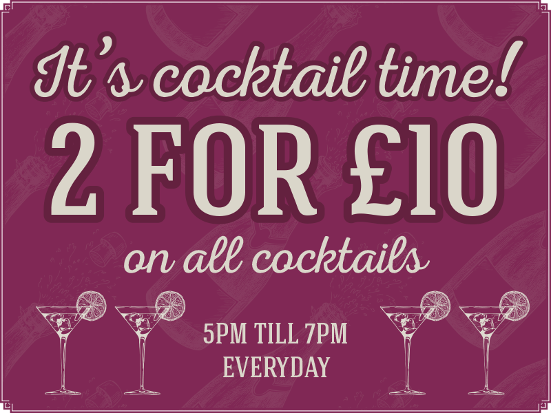 It's cocktail time! 2 for £10 on all cocktails. 5pm till 7pm Everyday!