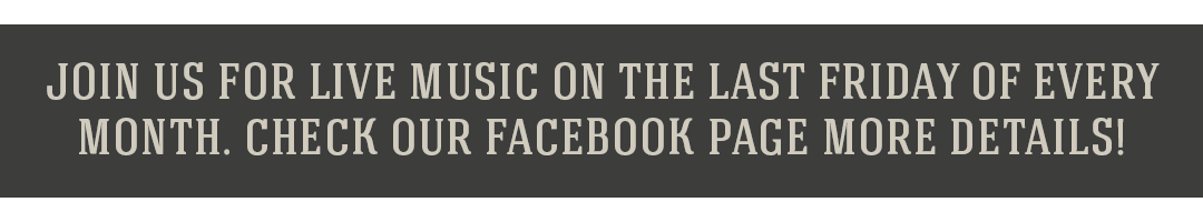 Join us for live music on the last Friday of every month. check our facebook page more details!